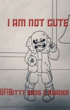I am not cute (UF! Bitty Sans x reader) by crazywildernes