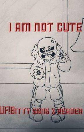 I am not cute (UF! Bitty Sans x reader) - chapter twenty
