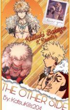 The other side [Bakugou Katsuki X Reader] by KatsuKills204