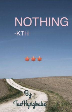 NOTHING -K T H  by TaeHyngbabe