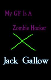 My GF Is A Zombie Hooker by JackGallow