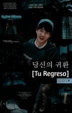 당신의 귀환 [Tu Regreso] (Jin +18) by SUCK1M