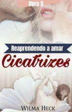 Reaprendendo a sonhar CICATRIZES livro 4 by WilmaHeckdosSantos
