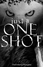 Just A One Shot by TheUnholyThoughts