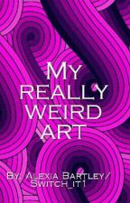 My Really weird art by Switch_it1