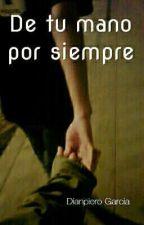 De tu mano por siempre  by dianpierodante26