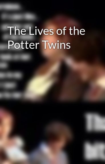 The Lives of the Potter Twins by BadassChick_Jemma