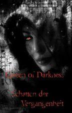 Queen of Darkness -Schatten der Vergangenheit by Alex_K99