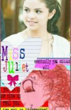 Miss Juliet. [ON HOLD] by XxAlwaysxSparklexX