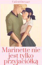 Marinette nie jest tylko przyjaciółką! MIRACULUM by Valentine340