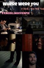 Where were You ( Sterek fanfic ) by FangirlingoverPIE