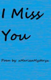 I Miss You by xMarissaMysteryx