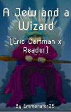 A Jew and a Wizard [Eric Cartman x Reader] by Emuu_25