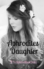 Aphrodites Child (HalfBlood Fan Fic) by AphroditesChild