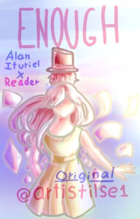 Enough (Alan Ituriel x reader) by artistilse1