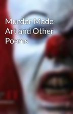 Murder Made Art and Other Poems by DragonGirl404