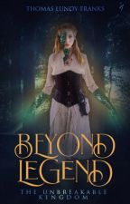 Beyond Legend: The Unbreakable Kingdom #Wattys2018 by Thomas-LF