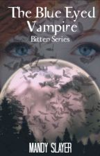 The Blue Eyed Vampire (Book #3 Of The Bitten Trilogy) by MandySlayer