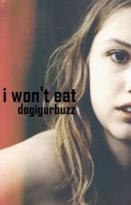 I Won't Eat | Cassie Ainsworth by dogigurbuzz