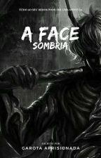 Face Sombria by GarotaAprisionada