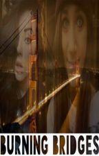 Burning Bridges(Postponed) by SinisterAndLovely