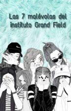 Las 7 malévolas del instituto Grand Field  by Ariaddais
