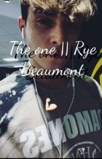 The One || Rye Beaumont by Mrs_Avery_Beaumont