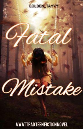 FATAL MISTAKE by Golden_Tayyy