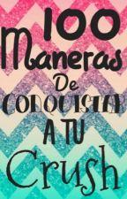 100 Maneras de Conquistar a tu Crush by Real_Girl11