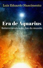 Era de Aquarius - Sobreviventes do Fim do Mundo by LuizENascimento