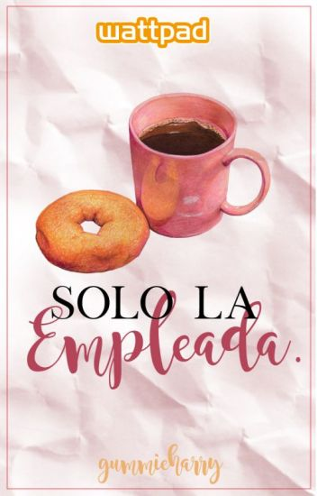 {EDITANDO} Solo La Empleada | h.s | Terminada.