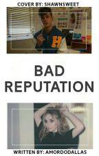 Bad Reputation { Blake Gray }  by amordodallas