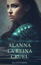 """""""Alanna, la reina cruel"""" by MJ_Estuardo"""