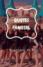 QUOTES FANGIRL by PutriChanyeol_PCY