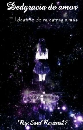 Desgracia de amor. El destino de nuestras almas. by SaraRavens27