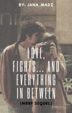 Love, Fights...and Everything in between (MBBF sequel) by JANA_MADZ