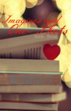 Imagines and One-Shots (Book Three) by MissDanielle137