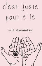 C'est Juste Pour Elle by hernakedface