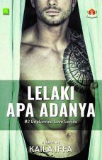 Lelaki Apa Adanya #2 Unplanned Love Series by kailaiffa