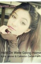 Hold On Were Coming Home (Kylie Jenner & Cameron Dallas fanfic) by jasmin_no4