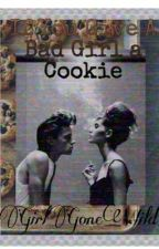 If You Give A Bad Girl A Cookie by GirllGoneWild
