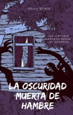 La oscuridad muerta de hambre. by PollyBowie