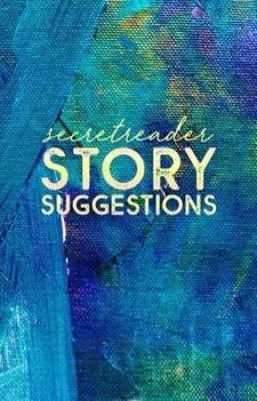 Story Suggestions | #secretreader  by SecretreaderCrew