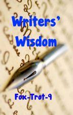 Writers' Wisdom ✓ by Fox-Trot-9