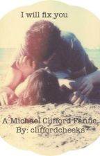 I Will Fix You (Michael Clifford Fic) by cliffordcheeks
