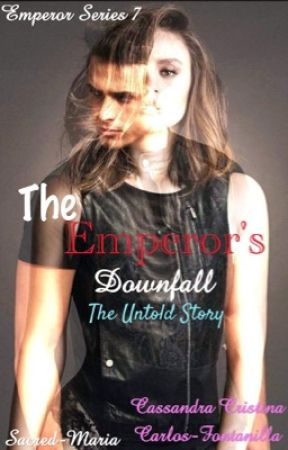 The Emperor's Downfall (The Untold Story) by Sacred-Maria