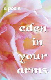 Eden in Your Arms by XarisEirene