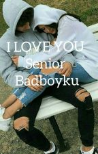 I LOVE YOU SENIOR BADBOYKU  by gemmarahima