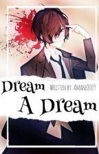 Dream A Dream  by Amane8009