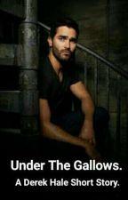 Under The Gallows - A Derek Hale Fanfic. ✔ by MamaWritesFanfics